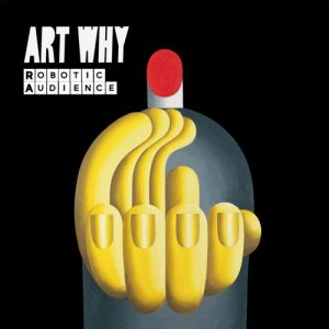 Art Why - Robotic Audience - EP - 2017